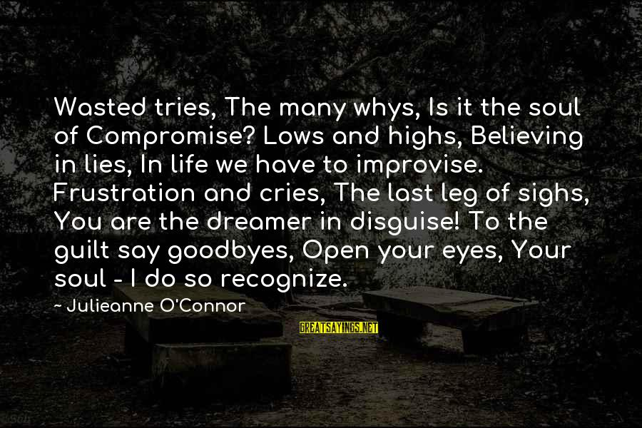 Frustration In Life Sayings By Julieanne O'Connor: Wasted tries, The many whys, Is it the soul of Compromise? Lows and highs, Believing