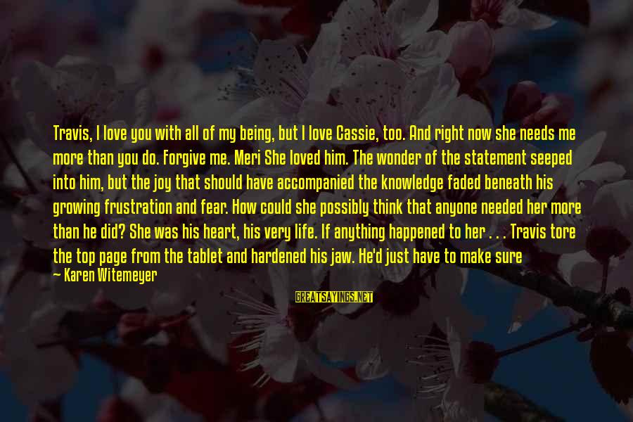 Frustration In Life Sayings By Karen Witemeyer: Travis, I love you with all of my being, but I love Cassie, too. And