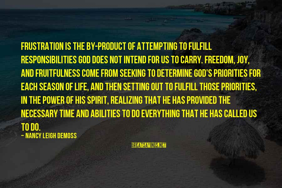 Frustration In Life Sayings By Nancy Leigh DeMoss: Frustration is the by-product of attempting to fulfill responsibilities God does not intend for us