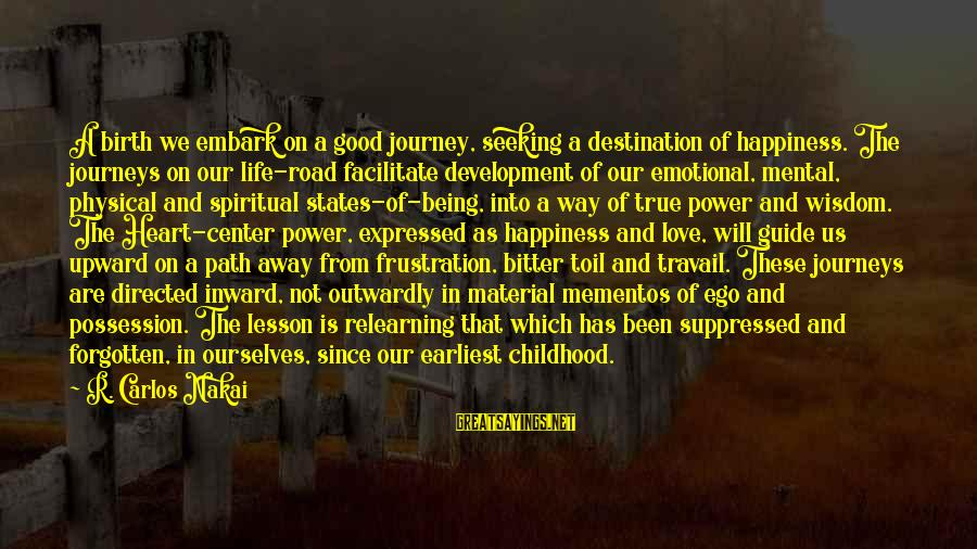 Frustration In Life Sayings By R. Carlos Nakai: A birth we embark on a good journey, seeking a destination of happiness. The journeys