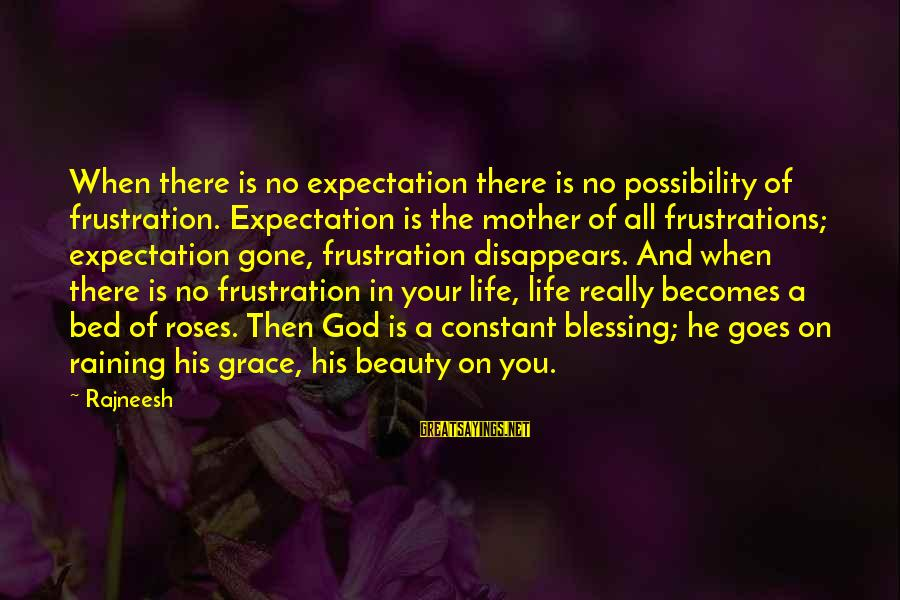 Frustration In Life Sayings By Rajneesh: When there is no expectation there is no possibility of frustration. Expectation is the mother