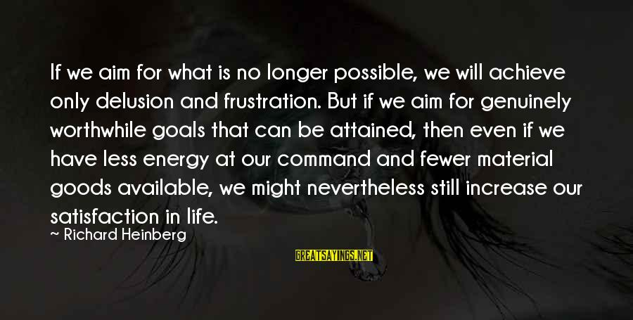 Frustration In Life Sayings By Richard Heinberg: If we aim for what is no longer possible, we will achieve only delusion and