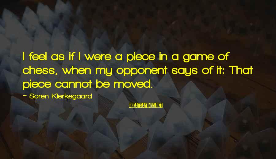 Frustration In Life Sayings By Soren Kierkegaard: I feel as if I were a piece in a game of chess, when my