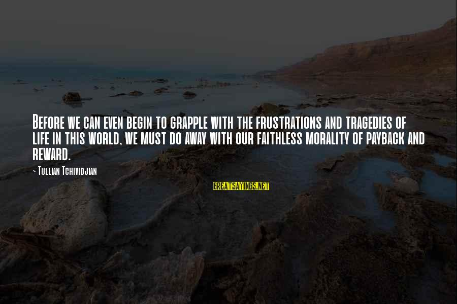 Frustration In Life Sayings By Tullian Tchividjian: Before we can even begin to grapple with the frustrations and tragedies of life in