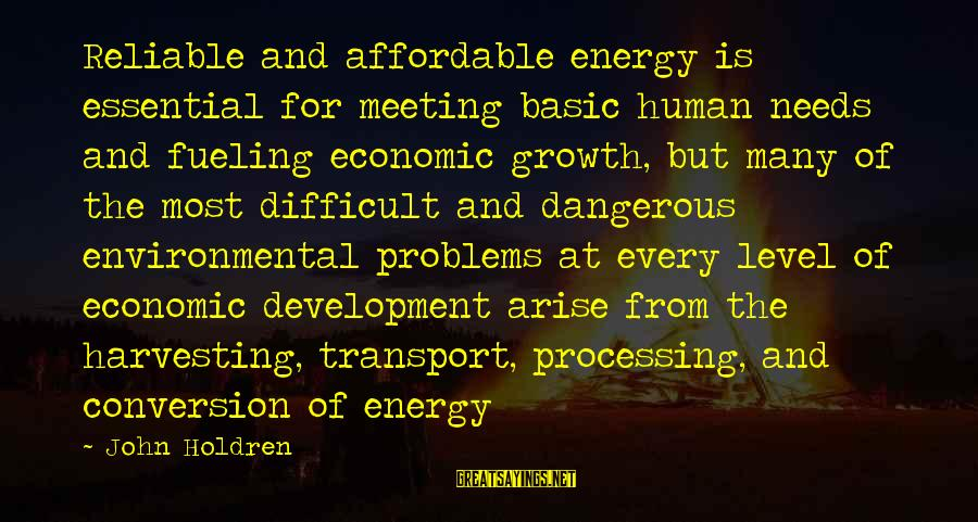 Fueling Sayings By John Holdren: Reliable and affordable energy is essential for meeting basic human needs and fueling economic growth,