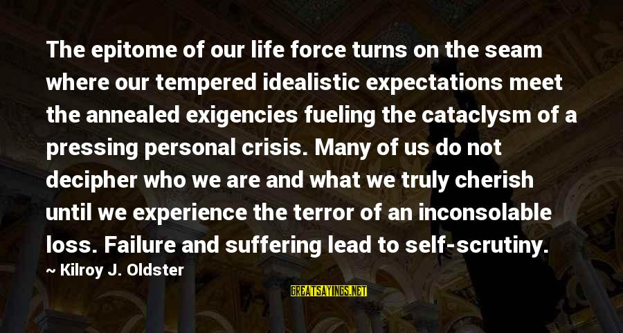 Fueling Sayings By Kilroy J. Oldster: The epitome of our life force turns on the seam where our tempered idealistic expectations