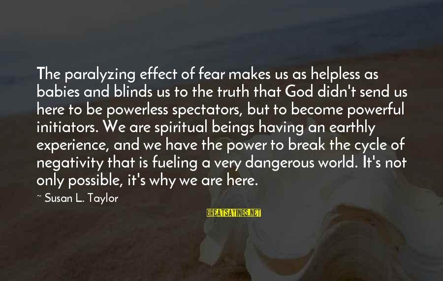 Fueling Sayings By Susan L. Taylor: The paralyzing effect of fear makes us as helpless as babies and blinds us to