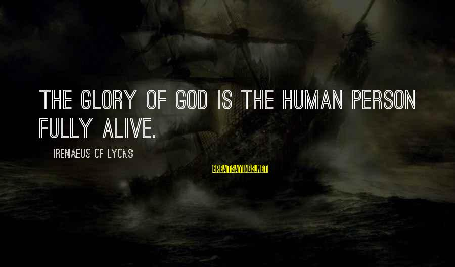 Fully Human Fully Alive Sayings By Irenaeus Of Lyons: The glory of God is the human person fully alive.