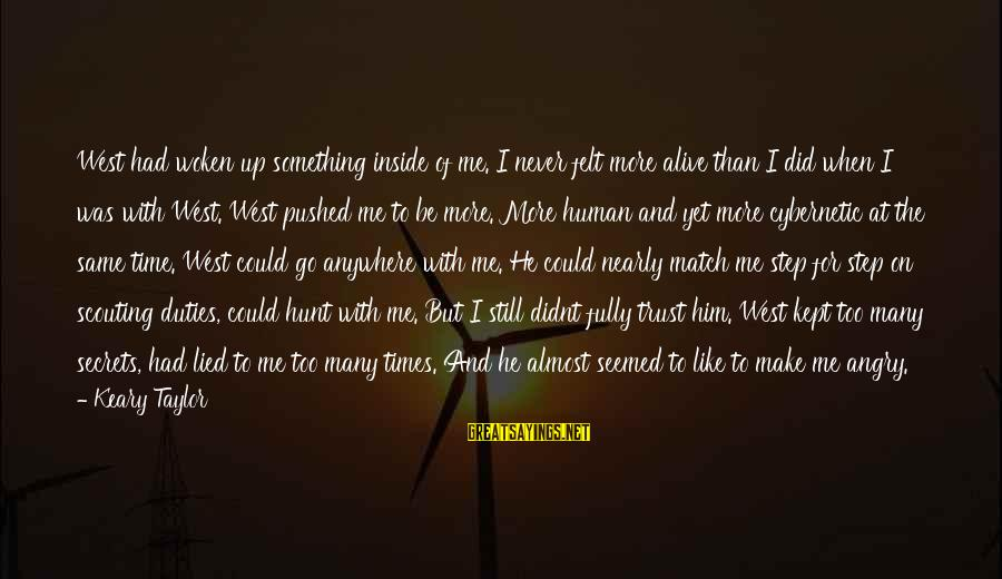 Fully Human Fully Alive Sayings By Keary Taylor: West had woken up something inside of me. I never felt more alive than I