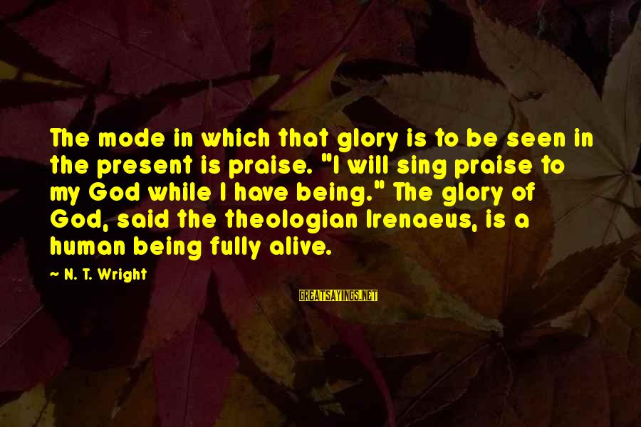 Fully Human Fully Alive Sayings By N. T. Wright: The mode in which that glory is to be seen in the present is praise.