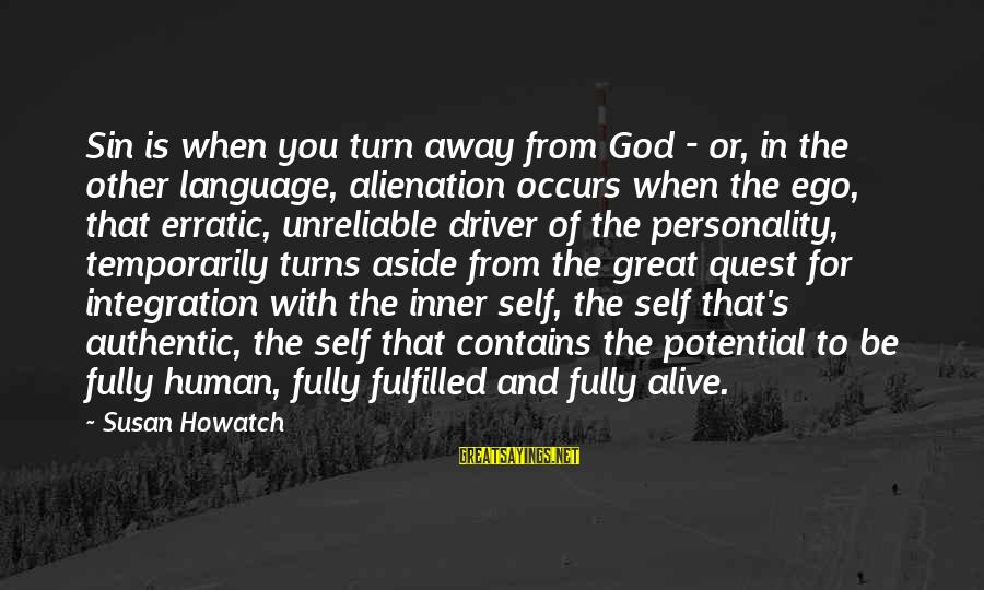 Fully Human Fully Alive Sayings By Susan Howatch: Sin is when you turn away from God - or, in the other language, alienation