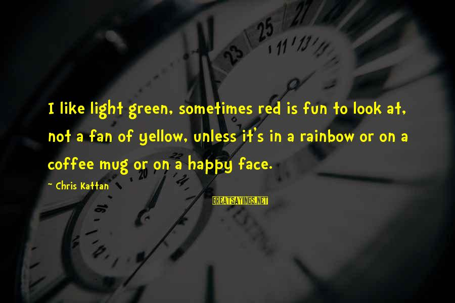 Fun Coffee Mug Sayings By Chris Kattan: I like light green, sometimes red is fun to look at, not a fan of