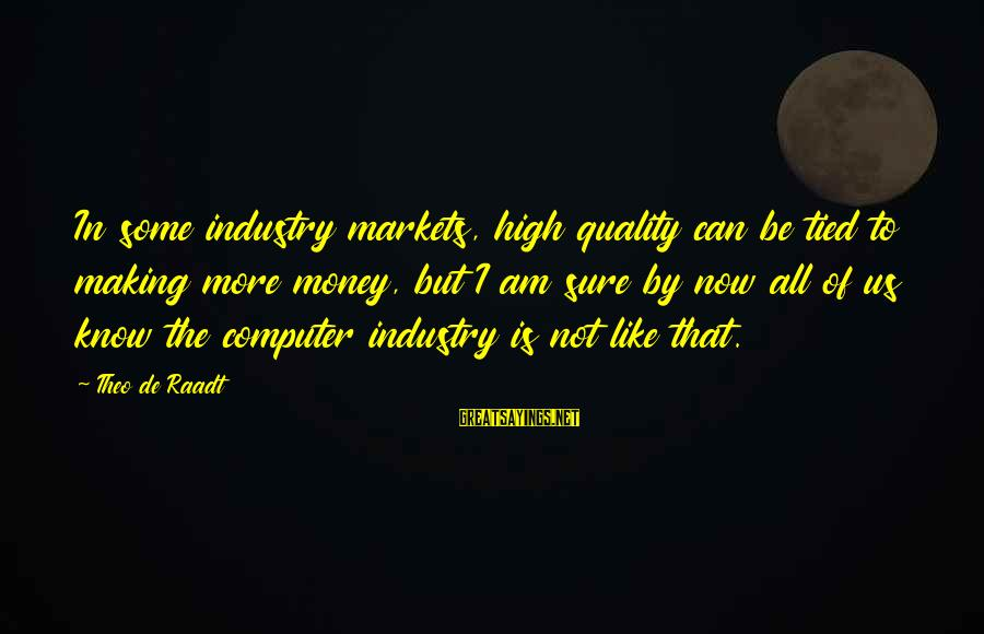 Fun Coffee Mug Sayings By Theo De Raadt: In some industry markets, high quality can be tied to making more money, but I