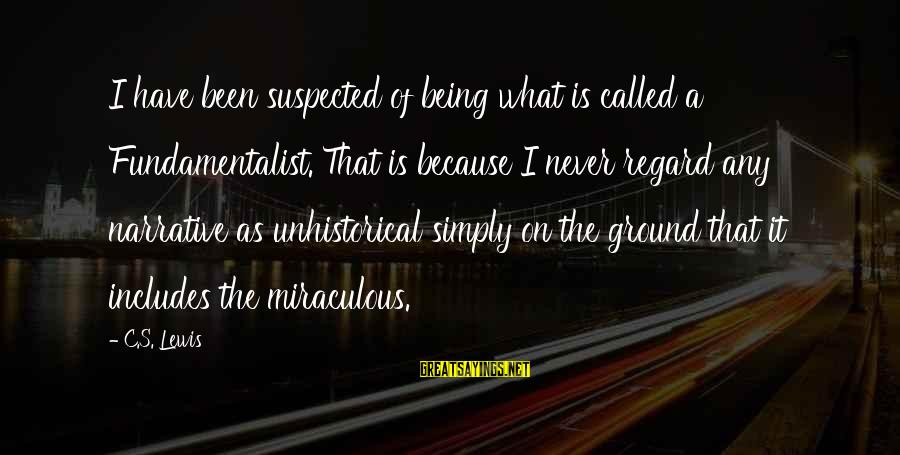Fundamentalist Sayings By C.S. Lewis: I have been suspected of being what is called a Fundamentalist. That is because I