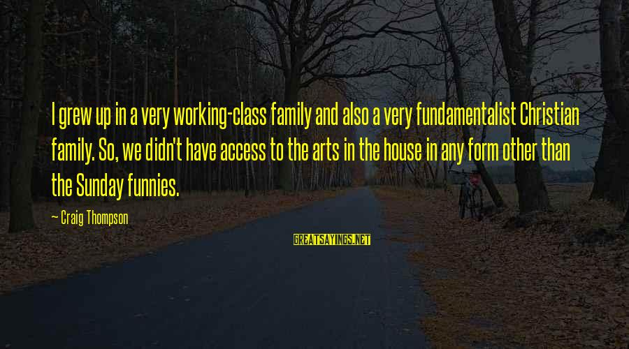 Fundamentalist Sayings By Craig Thompson: I grew up in a very working-class family and also a very fundamentalist Christian family.