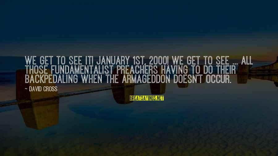 Fundamentalist Sayings By David Cross: We get to see it! January 1st, 2000! We get to see ... all those