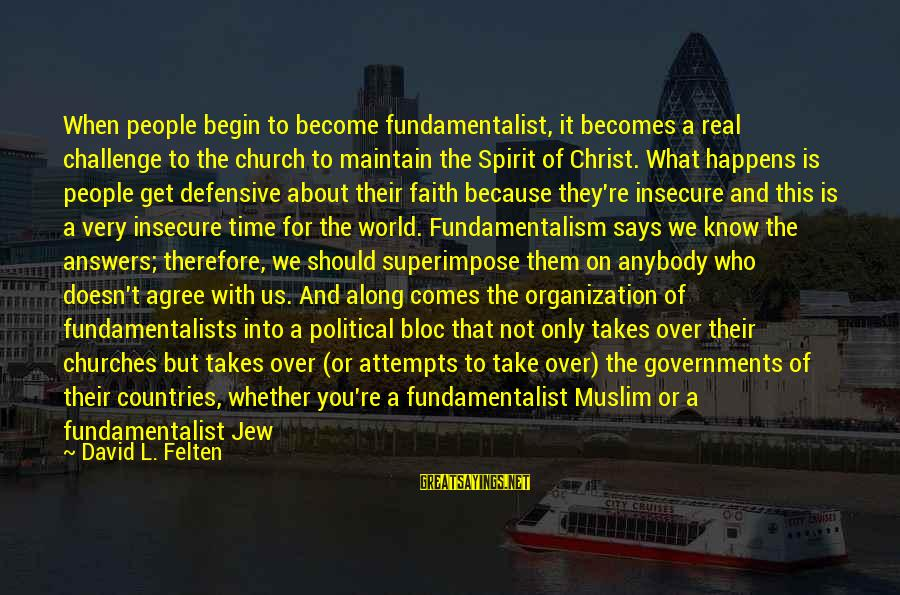 Fundamentalist Sayings By David L. Felten: When people begin to become fundamentalist, it becomes a real challenge to the church to