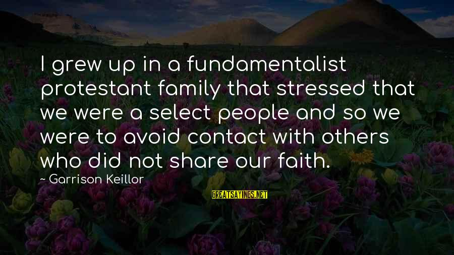 Fundamentalist Sayings By Garrison Keillor: I grew up in a fundamentalist protestant family that stressed that we were a select