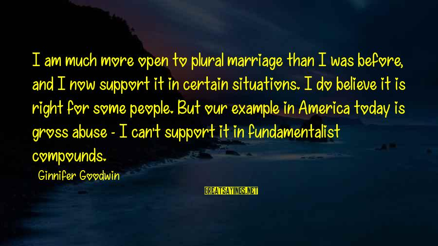 Fundamentalist Sayings By Ginnifer Goodwin: I am much more open to plural marriage than I was before, and I now