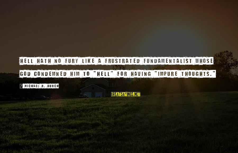 """Fundamentalist Sayings By Michael R. Burch: Hell hath no fury like a frustrated fundamentalist whose God condemned him to """"hell"""" for"""