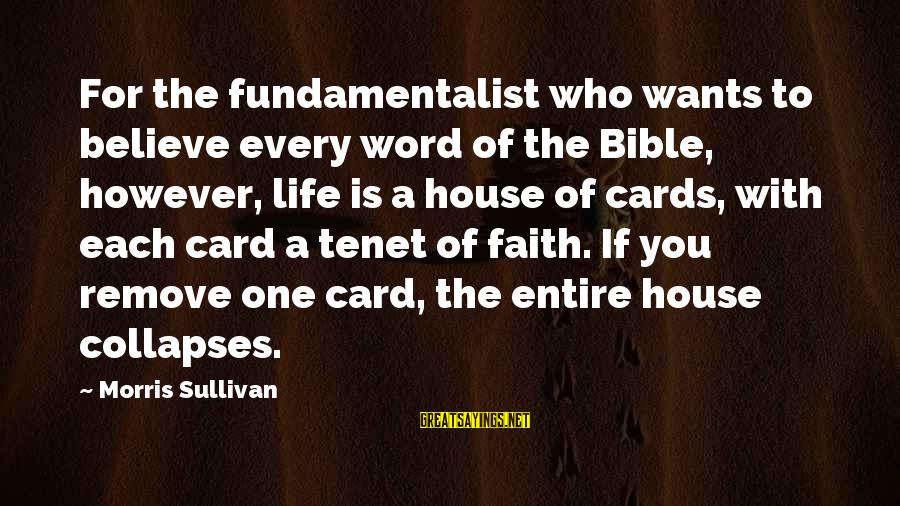 Fundamentalist Sayings By Morris Sullivan: For the fundamentalist who wants to believe every word of the Bible, however, life is