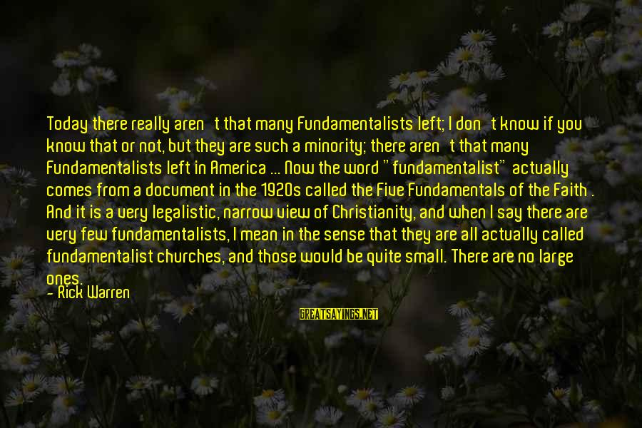 Fundamentalist Sayings By Rick Warren: Today there really aren't that many Fundamentalists left; I don't know if you know that
