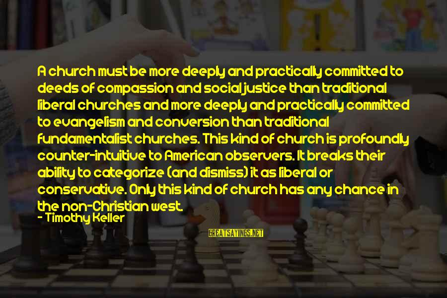 Fundamentalist Sayings By Timothy Keller: A church must be more deeply and practically committed to deeds of compassion and social
