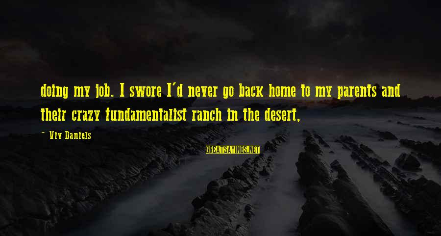 Fundamentalist Sayings By Viv Daniels: doing my job. I swore I'd never go back home to my parents and their
