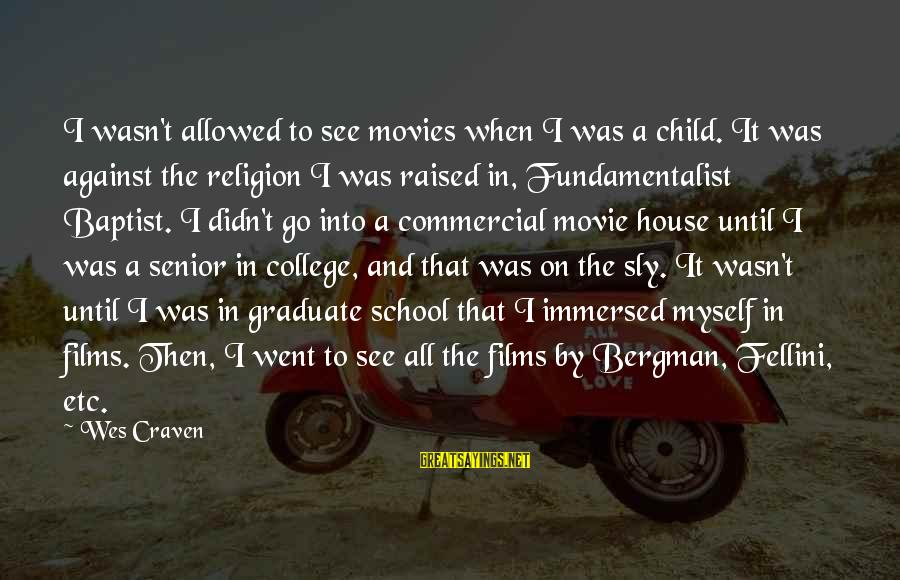 Fundamentalist Sayings By Wes Craven: I wasn't allowed to see movies when I was a child. It was against the
