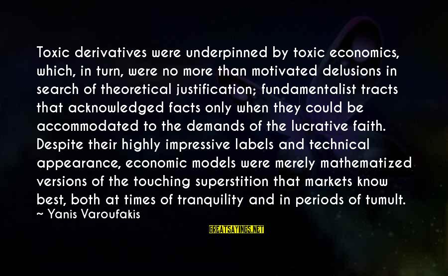 Fundamentalist Sayings By Yanis Varoufakis: Toxic derivatives were underpinned by toxic economics, which, in turn, were no more than motivated