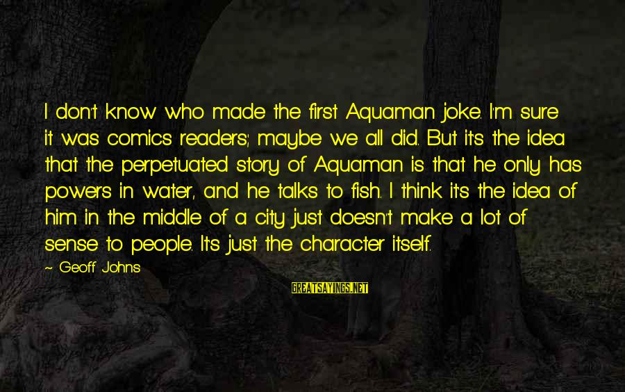 Fungal Infection Sayings By Geoff Johns: I don't know who made the first Aquaman joke. I'm sure it was comics readers;