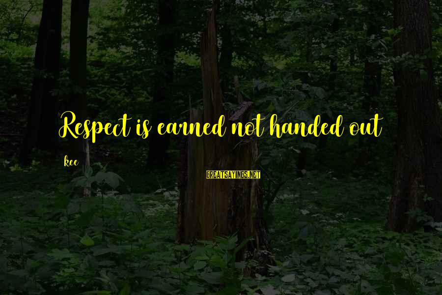 Fungal Infection Sayings By Kee: Respect is earned not handed out
