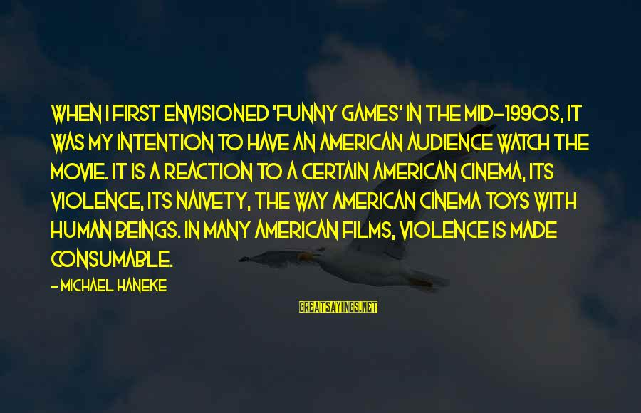 Funny 1990s Sayings By Michael Haneke: When I first envisioned 'Funny Games' in the mid-1990s, it was my intention to have