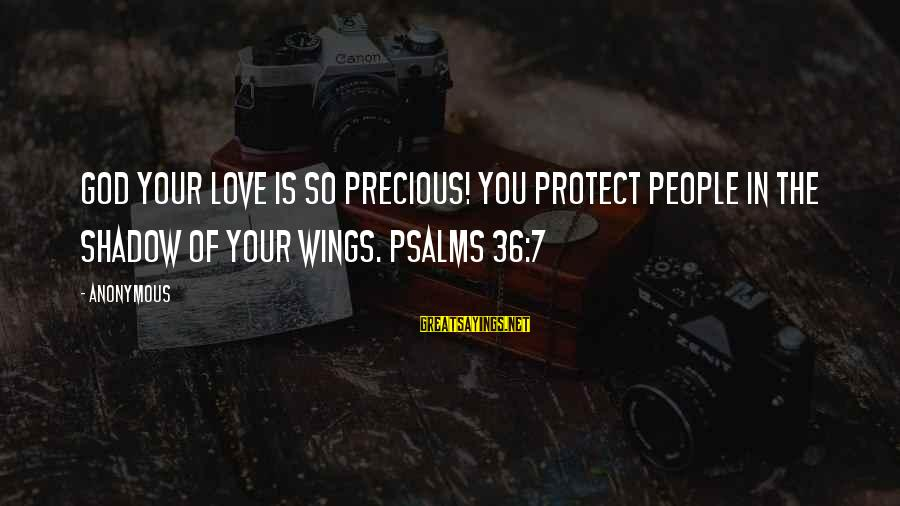 Funny 4th July Fireworks Sayings By Anonymous: God your love is so precious! You protect people in the shadow of your wings.