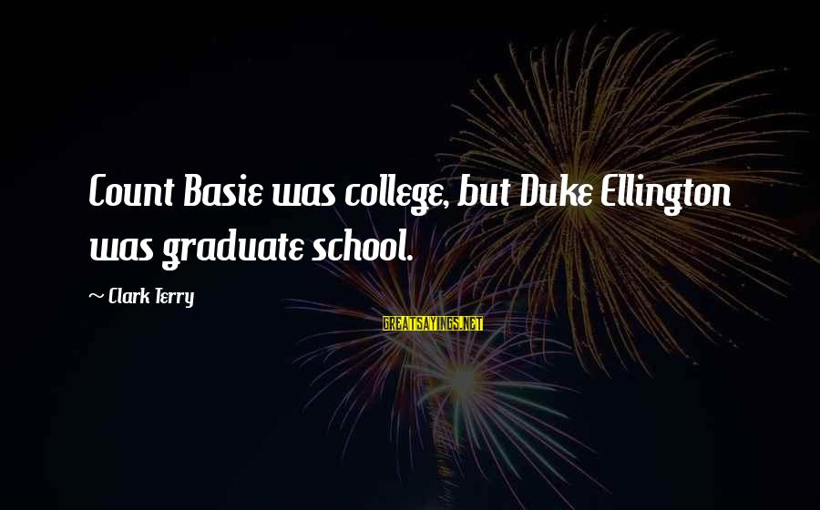 Funny 4th July Fireworks Sayings By Clark Terry: Count Basie was college, but Duke Ellington was graduate school.