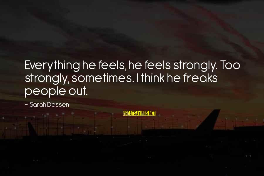 Funny 4th July Fireworks Sayings By Sarah Dessen: Everything he feels, he feels strongly. Too strongly, sometimes. I think he freaks people out.