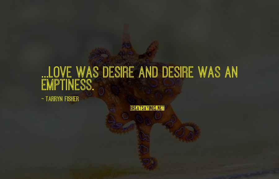 Funny 60th Birthday Invitation Sayings By Tarryn Fisher: ...love was desire and desire was an emptiness.