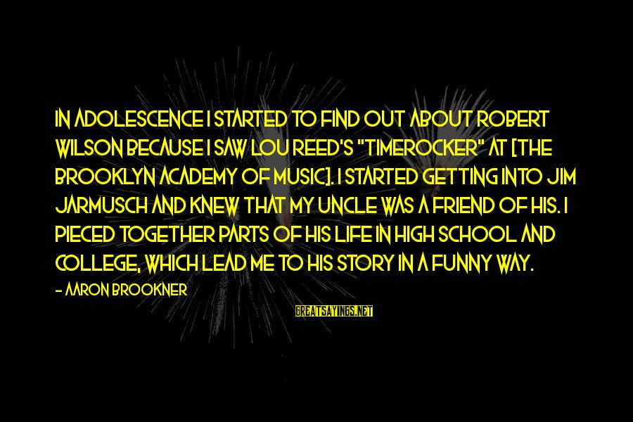 Funny Adolescence Sayings By Aaron Brookner: In adolescence I started to find out about Robert Wilson because I saw Lou Reed's