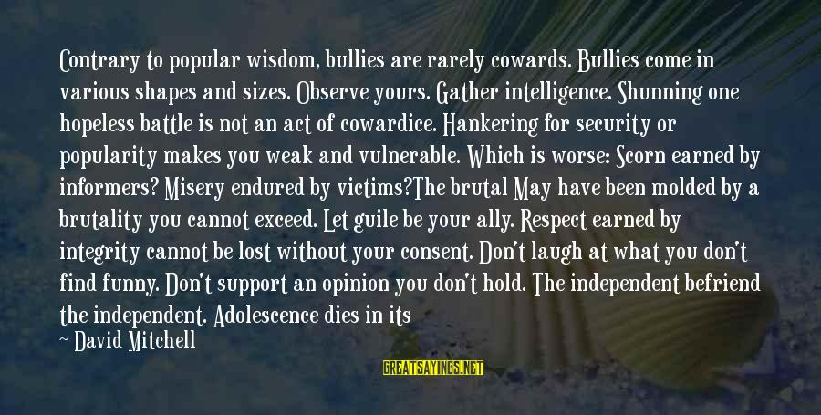 Funny Adolescence Sayings By David Mitchell: Contrary to popular wisdom, bullies are rarely cowards. Bullies come in various shapes and sizes.