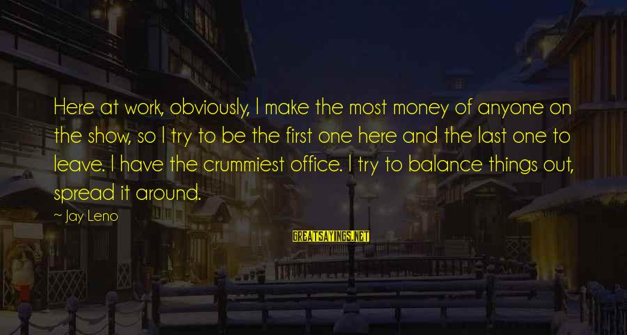 Funny Ageing Birthday Sayings By Jay Leno: Here at work, obviously, I make the most money of anyone on the show, so