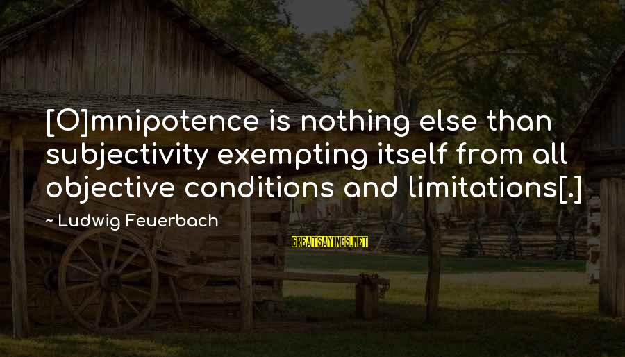 Funny Ageing Birthday Sayings By Ludwig Feuerbach: [O]mnipotence is nothing else than subjectivity exempting itself from all objective conditions and limitations[.]