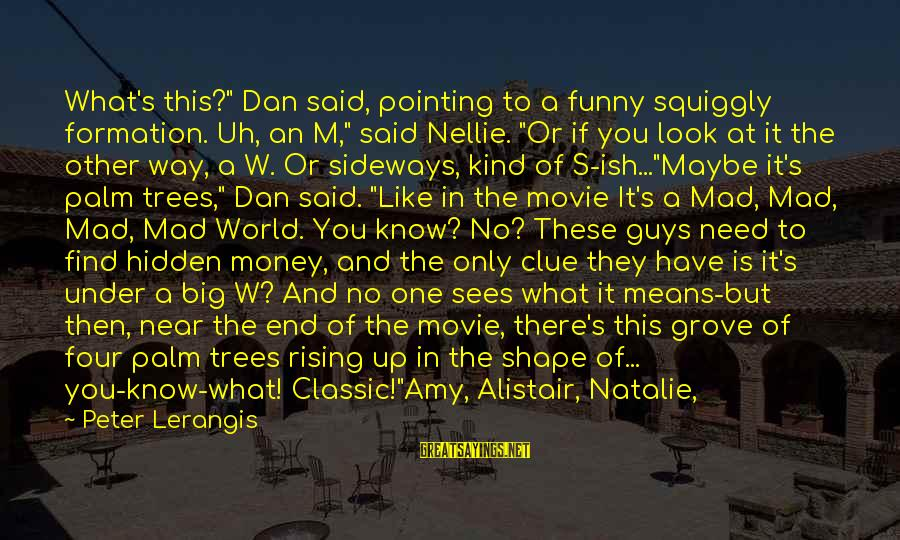 """Funny Alistair Sayings By Peter Lerangis: What's this?"""" Dan said, pointing to a funny squiggly formation. Uh, an M,"""" said Nellie."""