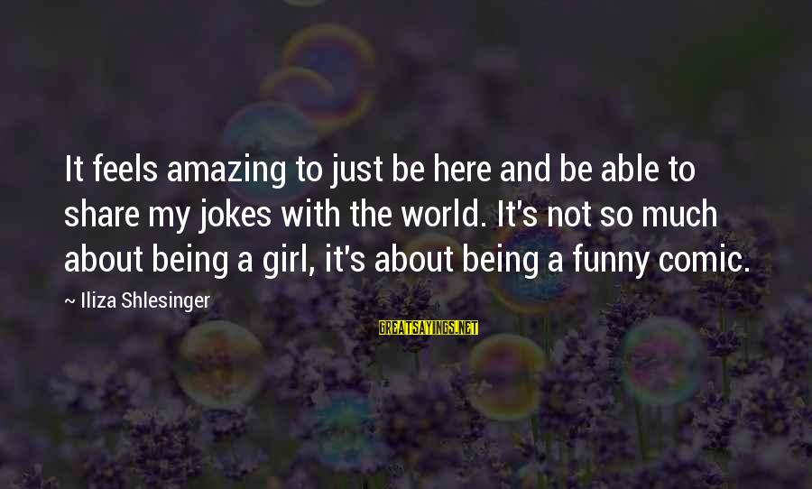 Funny Amazing Sayings By Iliza Shlesinger: It feels amazing to just be here and be able to share my jokes with