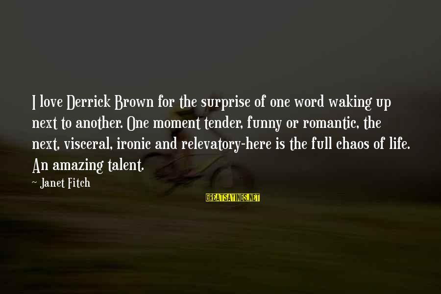 Funny Amazing Sayings By Janet Fitch: I love Derrick Brown for the surprise of one word waking up next to another.