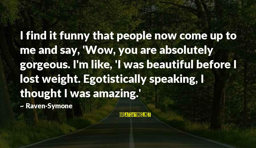 Funny Amazing Sayings By Raven-Symone: I find it funny that people now come up to me and say, 'Wow, you
