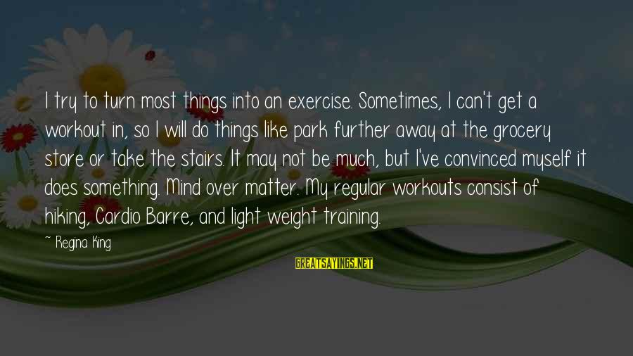 Funny Annie Dillard Sayings By Regina King: I try to turn most things into an exercise. Sometimes, I can't get a workout