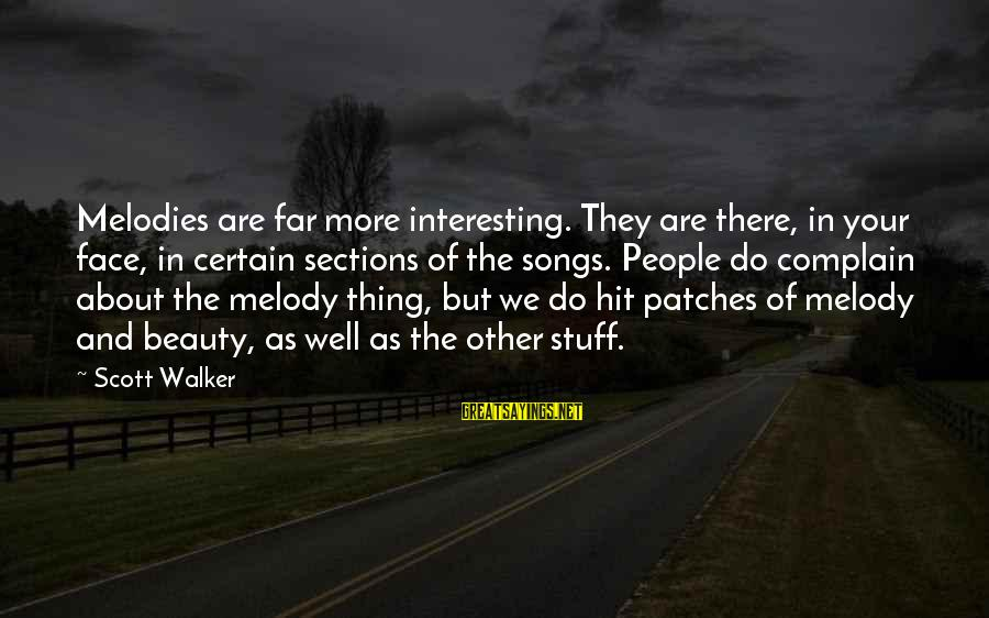 Funny Annie Dillard Sayings By Scott Walker: Melodies are far more interesting. They are there, in your face, in certain sections of