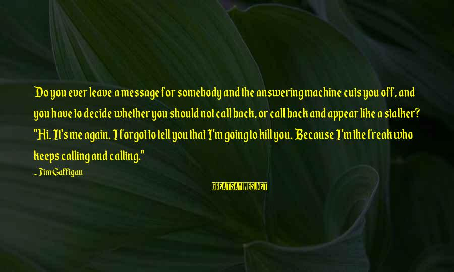 Funny Answering Machine Sayings By Jim Gaffigan: Do you ever leave a message for somebody and the answering machine cuts you off,