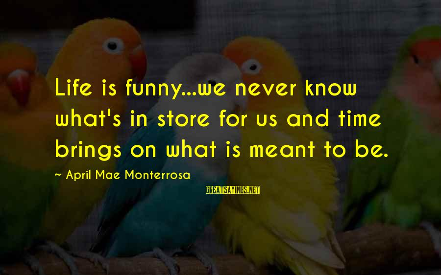 Funny April 1 Sayings By April Mae Monterrosa: Life is funny...we never know what's in store for us and time brings on what