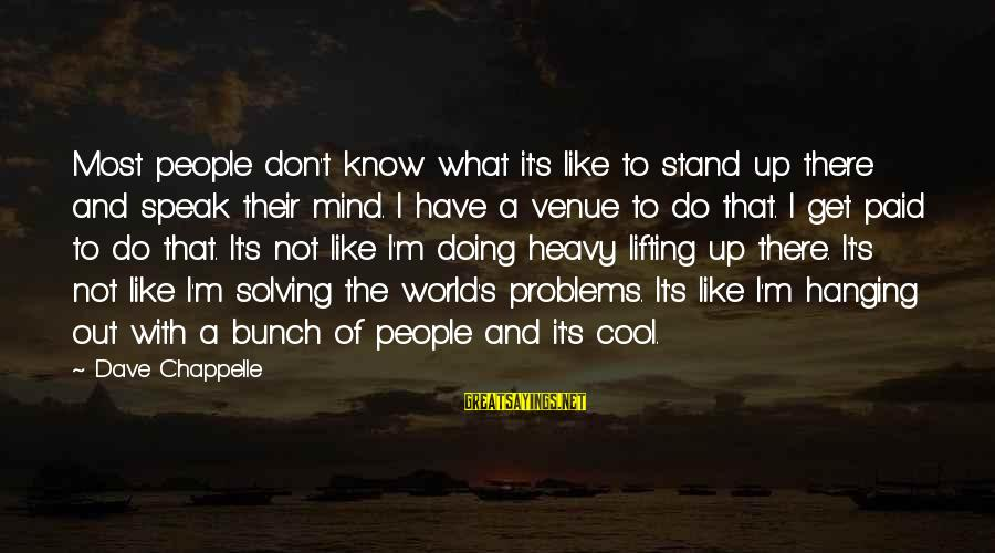 Funny April 1 Sayings By Dave Chappelle: Most people don't know what it's like to stand up there and speak their mind.